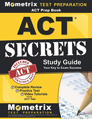ACT Prep Book: ACT Secrets Study Guide: Complete Review, Practice Test, Video Tutorials for the ACT Test Study Guide Edition